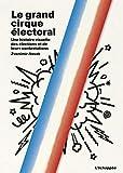 Le grand cirque électoral - Une histoire visuelle des élections et de leurs contestations
