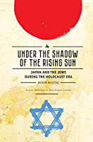 Under the Shadow of the Rising Sun: Japan and the Jews During the Holocaust Era; Lectures from the Broadcast University of Israel Army Radio (Jewish Identities in Post-modern Society)