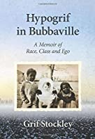 Hypogrif in Bubbaville: A Memoir of Race, Class and Ego