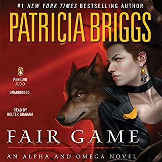 Fair Game     Alpha and Omega              Written by:                                                                                                                                 Patricia Briggs                               Narrated by:                                                                                                                                 Holter Graham                      Length: 9 hrs and 58 mins     24 ratings     Overall 4.9