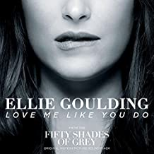 Love Me Like You Do by Ellie Goulding