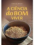 A Ciência do Bom Viver : (Português de Portugal)