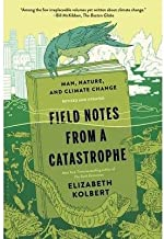 BY Kolbert, Elizabeth ( Author ) [{ Field Notes from a Catastrophe By Kolbert, Elizabeth ( Author ) Feb - 03- 2015 ( Paperback ) } ]