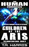 Children of the Aris: Set in The Human Chronicles Universe (The Adam Cain Saga Book 9) (English Edition)