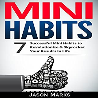 Mini Habits     7 Successful Mini Habits to Revolutionize & Skyrocket Your Results in Life              Written by:                                                                                                                                 Jason Marks                               Narrated by:                                                                                                                                 Commodore James                      Length: 40 mins     1 rating     Overall 5.0