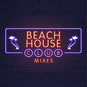 Beach House Club Mixes