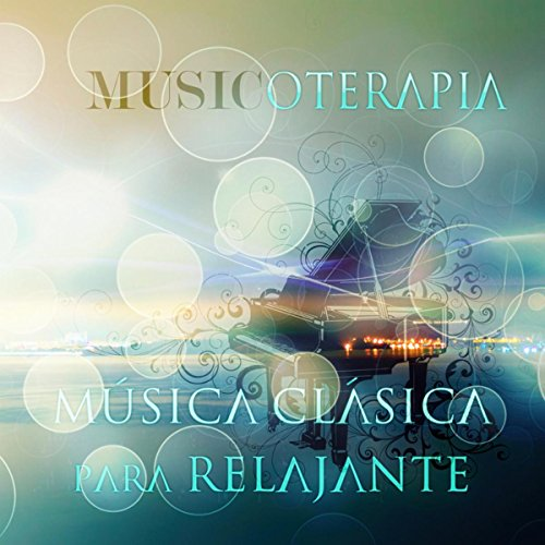 Música Clásica para Relajante – Musicoterapia, Paz Interior, Música de Fondo, Musica de Piano Relajante, Música Tranquila para la Meditación & Ejercicios de Yoga, Musica Relajante para Escuchar, Masoterapia, Concentración
