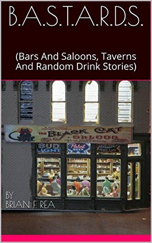 B.A.S.T.A.R.D.S.: (Bars And Saloons, Taverns And Random Drink Stories) (BASTARDS) (English Edition)