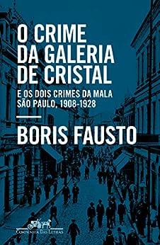 O crime da Galeria de Cristal: E os dois crimes da mala — São Paulo, 1908-1928 por [Boris Fausto]
