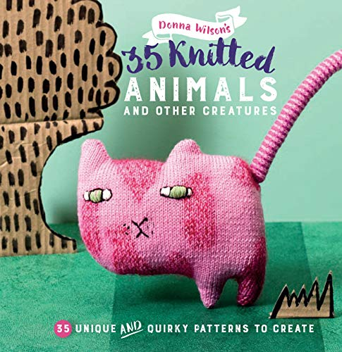 35 Knitted Animals and other creatures: 35 unique and quirky patterns to create