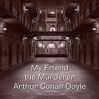 My Friend the Murderer                   By:                                                                                                                                 Arthur Conan Doyle                               Narrated by:                                                                                                                                 Felbrigg Napoleon Herriot                      Length: 40 mins     Not rated yet     Overall 0.0