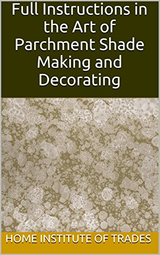 Full Instructions in the Art of Parchment Shade Making and Decorating (English Edition)