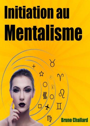 Initiation au Mentalisme: Entrez dans le monde très fermé des Mentalistes en découvrant les secrets de base du Mentalisme