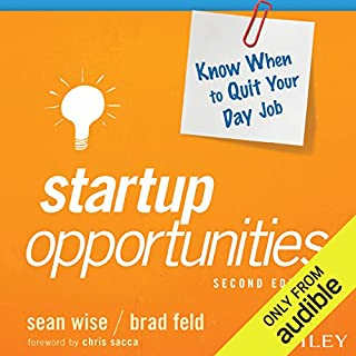 Startup Opportunities     Know When to Quit Your Day Job, 2nd Edition              By:                                                                                                                                 Sean Wise,                                                                                        Brad Feld                               Narrated by:                                                                                                                                 Stephen Hoye                      Length: 6 hrs and 6 mins     10 ratings     Overall 3.8