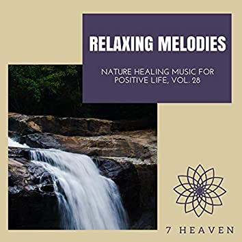Relaxing Melodies - Nature Healing Music For Positive Life, Vol. 28