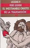 Lecciones IV: El inestimable objeto de la transmision. Estudios sobre el principio genealogico en Occidente (Spanish Edition)