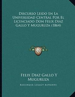 Discurso Leido En La Universidad Central Por El Licenciado Don Felix Diaz Gallo y Muguruza (1864)