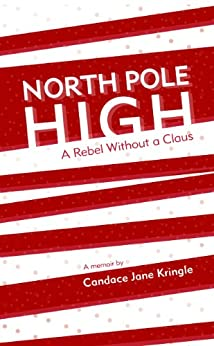 North Pole High: A Rebel Without a Claus by [Candace Jane Kringle]