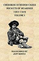 Cherokee Intruder Cases Dockets of Hearings 1901-1901 Volume I