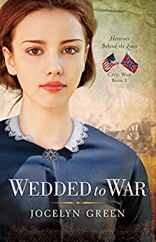 Wedded to War (Heroines Behind the Lines Book 1) by [Jocelyn Green]