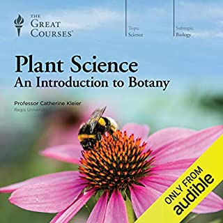 Plant Science: An Introduction to Botany                   By:                                                                                                                                 Catherine Kleier,                                                                                        The Great Courses                               Narrated by:                                                                                                                                 Catherine Kleier                      Length: 12 hrs and 13 mins     5 ratings     Overall 4.2