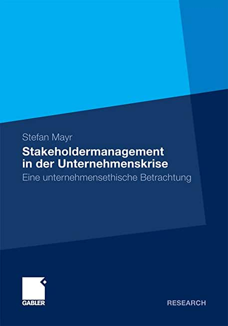 Stakeholdermanagement in der Unternehmenskrise: Eine unternehmensethische Betrachtung (German Edition)