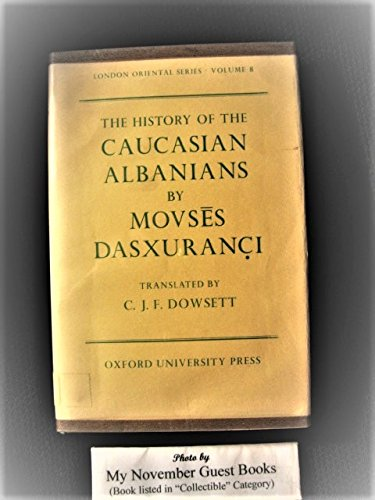 The History of the Caucasian Albanians By Movses Dasxuranci (London Oriental Series, Volume 8)