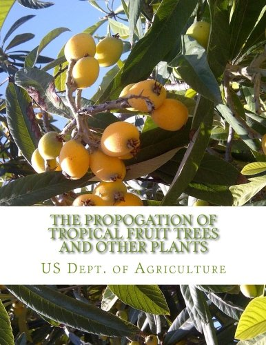 The Propogation of Tropical Fruit Trees and Other Plants: Bureau of Plant Industry, Bulletin 48