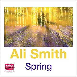 Spring     Seasonal Quartet, Book 3               By:                                                                                                                                 Ali Smith                               Narrated by:                                                                                                                                 Juliette Burton                      Length: 7 hrs and 2 mins     18 ratings     Overall 4.6