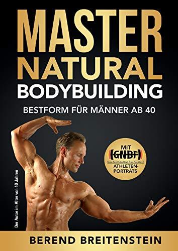 Master Natural Bodybuilding: Bestform für Männer ab 40