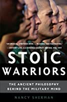 Stoic Warriors: The Ancient Philosophy behind the Military Mind by Nancy Sherman(2007-03-19)