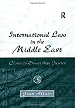 International Law in the Middle East: Closer to Power than Justice