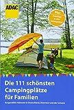 ADAC Reiseführer: Die 111 schönsten Campingplätze für Familien: Ausgewählte Adressen in Deutschland, Österreich und der Schweiz