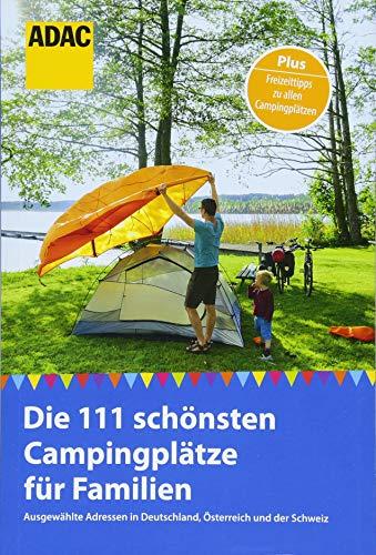 ADAC Reiseführer: Die 111 schönsten Campingplätze für Familien: Ausgewählte Adressen in Deutschland, Österreich und der Schweiz (ADAC New Business)
