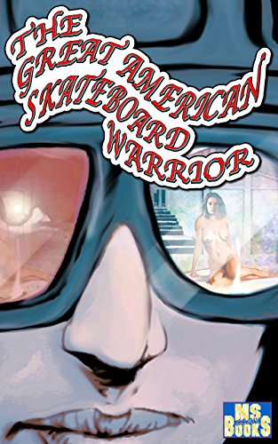 The Great American Skateboard Warrior: Featuring: Skateboard Torres (English Edition)