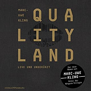QualityLand     Dunkle Edition              By:                                                                                                                                 Marc-Uwe Kling                               Narrated by:                                                                                                                                 Marc-Uwe Kling                      Length: 8 hrs and 26 mins     67 ratings     Overall 4.6