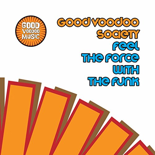 Feel The Force With The Funk (Good Voodoo Society Super Funk Mix)