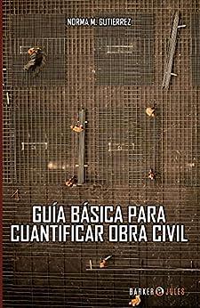 Guía básica para cuantificar obra civil (Spanish Edition) by [Norma M. Gutiérrez]