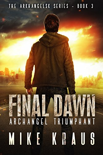 Final Dawn: Archangel Triumphant: A Post-Apocalyptic Thriller (The Arkhangelsk Series - Book 3) (English Edition)