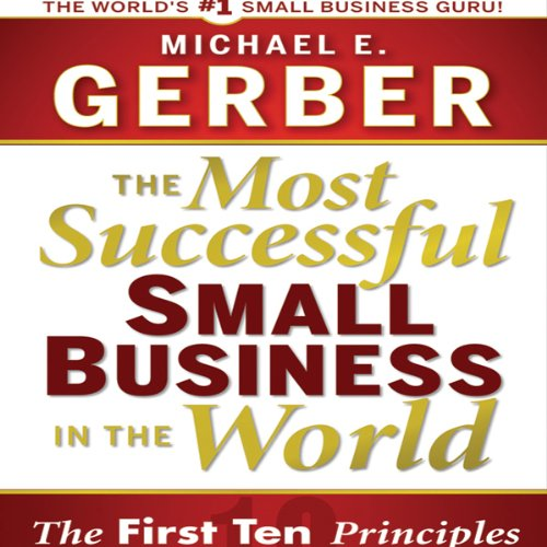 The Most Successful Small Business in the World     The Ten Principles              De :                                                                                                                                 Michael E. Gerber                               Lu par :                                                                                                                                 Michael E. Gerber                      Durée : 4 h et 43 min     Pas de notations     Global 0,0