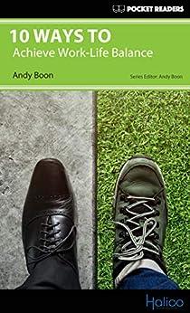 [Andy Boon, Darren Halliday]の10 Ways to Achieve Work-Life Balance: Pocket Readers (English Edition)