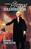 The Presidency of George Washington: Inspiring a Young Nation (The Greatest U.S. Presidents) (English Edition)
