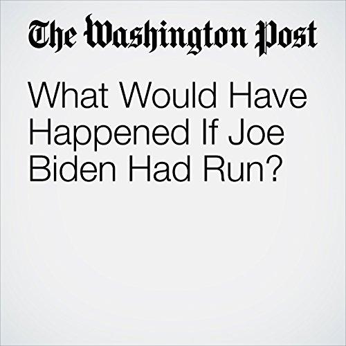 What Would Have Happened If Joe Biden Had Run? audiobook cover art