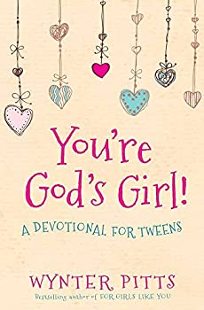 You re God s Girl!  A Devotional for Tweens