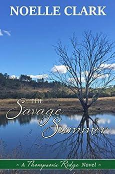 The Savage Summer: A Thompson's Ridge Novel by [Noelle Clark]