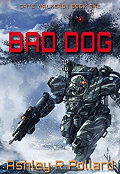 Bad Dog: Military Science Fiction Across a Holographic Multiverse (Gate Walkers Book 1) by [Ashley R Pollard]