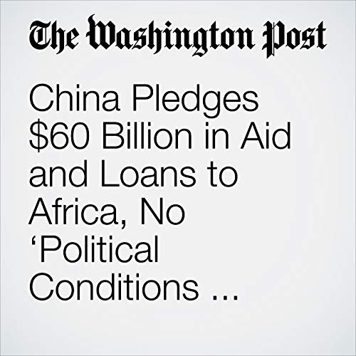 China Pledges $60 Billion in Aid and Loans to Africa, No 'Political Conditions Attached' audiobook cover art