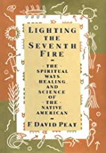 Lighting the Seventh Fire: The Spiritual Ways, Healing, and Science of the Native American