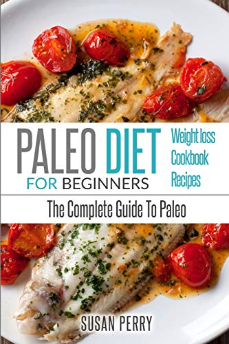Paleo For Beginners: Paleo Diet - The Complete Guide to Paleo - Paleo Recipes, Paleo Weight Loss