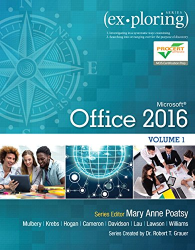 Compare Textbook Prices for Exploring Microsoft Office 2016 Volume 1 Exploring for Office 2016 Series 1 Edition ISBN 9780134320793 by Poatsy, Mary Anne,Mulbery, Keith,Krebs, Cynthia,Hogan, Lynn,Cameron, Eric,Davidson, Jason,Lau, Linda,Lawson, Rebecca,Williams, Jerri,Grauer, Robert T.